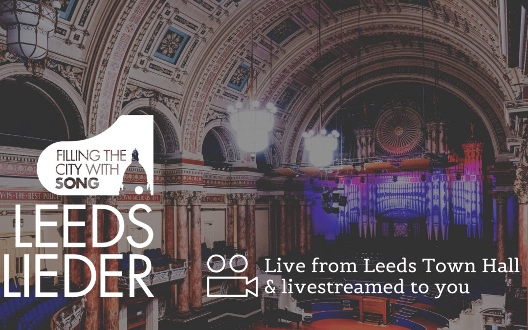 Leeds Lieder announce Spring 2021 recitals presented from Leeds Town Hall